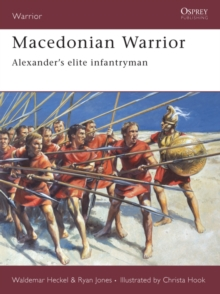 Macedonian Warrior : Alexander's Elite Infantryman, Paperback Book