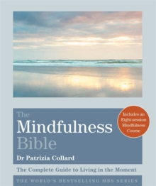 The Mindfulness Bible : The Complete Guide to Living in the Moment, Paperback / softback Book