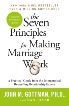 The Seven Principles For Making Marriage Work : A practical guide from the international bestselling relationship expert, Paperback / softback Book