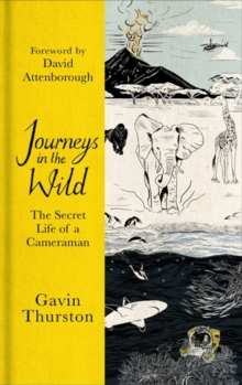 Journeys in the Wild : The Secret Life of a Cameraman, Hardback Book