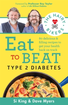 The Hairy Bikers Eat to Beat Type 2 Diabetes : 80 delicious & filling recipes to get your health back on track, Paperback / softback Book