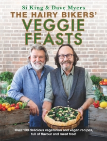 The Hairy Bikers' Veggie Feasts : Over 100 delicious vegetarian and vegan recipes, full of flavour and meat free!
