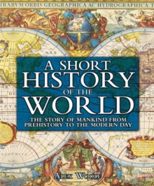 A Short History of the World : The Story of Mankind from Prehistory to the Modern Day, Hardback Book