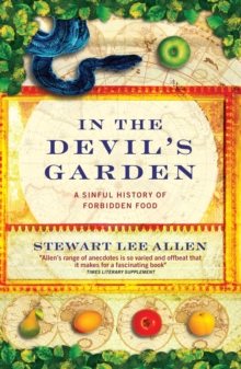 In The Devil's Garden : A Sinful History of Forbidden Food, Paperback Book