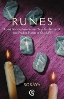Runes : Using Ancient Symbols, Names and Numerology to Help You Interpret and Predict Events in Your Life, Paperback Book