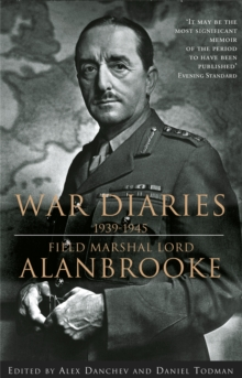 Alanbrooke War Diaries 1939-1945 : Field Marshall Lord Alanbrooke, Paperback / softback Book