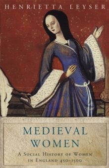 Medieval Women : Social History of Women in England 450-1500, Paperback Book