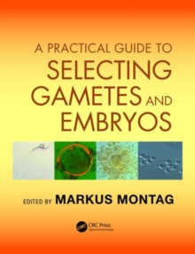 A Practical Guide to Selecting Gametes and Embryos, Hardback Book