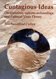 Contagious Ideas : On Evolution, Culture, Archaeology and Cultural Virus Theory, Paperback Book