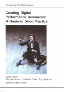 Creating Digital Performance Resources : A Guide to Good Practice, Paperback / softback Book