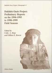 Dakhleh Oasis Project : Preliminary Reports on the 1994-1995 to 1998-1999 Field Seasons, Hardback Book