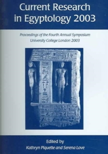 Current Research in Egyptology 4 (2003) : Proceedings of the Fourth Annual Symposium, Paperback Book