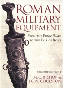Roman Military Equipment from the Punic Wars to the Fall of Rome, second edition, Paperback / softback Book
