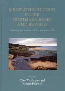 Mesolithic Studies In The North Sea Basin And Beyond, Hardback Book
