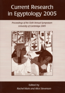 Current Research in Egyptology 6 (2005) : Proceedings of the Sixth Annual Symposium, Paperback Book