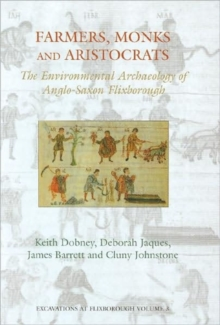 Farmers, Monks and Aristocrats : The Environmental Archaeology of Anglo-Saxon Flixborough, Hardback Book