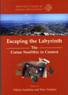 Escaping the Labyrinth : The Cretan Neolithic in Context, Paperback / softback Book