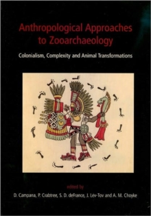 Anthropological Approaches to Zooarchaeology : Colonialism, Complexity and Animal Transformations, Hardback Book