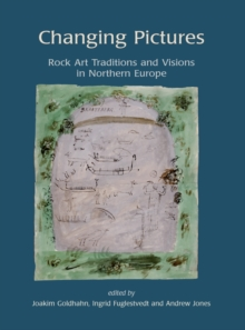 Changing Pictures : Rock Art Traditions and Visions in the Northernmost Europe, Paperback / softback Book
