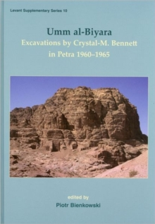 Umm Al-Biyara : Excavations by Crystal-M. Bennett in Petra 1960-1965, Hardback Book