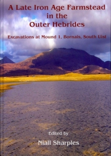 A Late Iron Age Farmstead in the Outer Hebrides : Excavations at Mound 1, Bornais, South Uist, Hardback Book