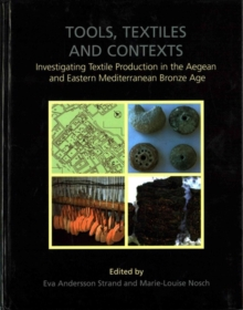 Tools, Textiles and Contexts : Textile Production in the Aegean and Eastern Mediterranean Bronze Age, Hardback Book