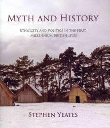 Myth and History : Ethnicity & Politics in the First Millennium British Isles, Paperback / softback Book