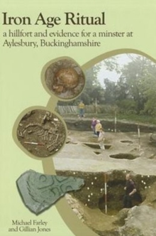 Iron Age Ritual, a Hillfort and Evidence for a Minster at Aylesbury, Buckinghamshire, Hardback Book