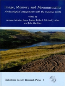 Image, Memory and Monumentality : Archaeological Engagements with the Material World, Hardback Book