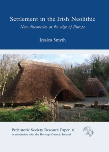 Settlement in the Irish Neolithic : New Discoveries at the Edge of Europe, Hardback Book