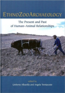 Ethnozooarchaeology : The Present and Past of Human-Animal Relationships, Hardback Book