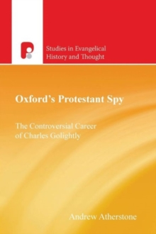 Oxford's Protestant Spy : The Controversial Career of Charles Golightly, Paperback Book
