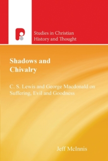 Shadows and Chivalry : C.S.Lewis & George MaCDonald on Suffering, Evil, & Goodness, Paperback / softback Book