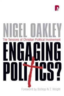 Engaging Politics? : The Tensions of Christian Political Involvement, Paperback Book