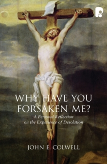Why Have you Forsaken Me? : A Personal Reflection on the Experience of Desolation, Paperback / softback Book
