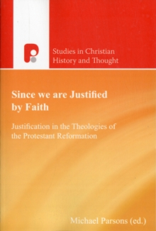 Since We are Justified by Faith : Justification in the Theologies of the Protestant Reformation, Paperback / softback Book