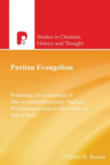 Puritan Evangelism : Preaching for Conversion in Late-Seventeeth Century English, Paperback / softback Book