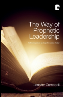 The Way of Prophetic Leadership : Retrieving Word & Spirit in Vision Today, Paperback / softback Book
