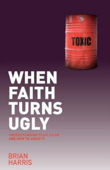 When Faith Turns Ugly: Understanding Toxic Faith and How to Avoid It, Paperback Book