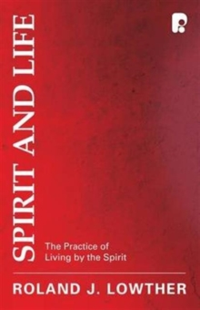 Spirit and Life : The Practice of Living by the Spirit, Paperback / softback Book