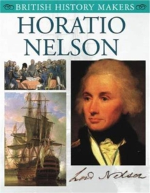 Horatio Nelson : British History Makers, Paperback / softback Book