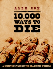 10,000 Ways to Die : A Director's Take on the Spaghetti Western, Paperback Book
