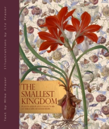 Smallest Kingdom, The : Plants and Plant Collectors at the Cape of Good Hope, Hardback Book