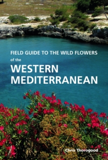 Field Guide to the Wild Flowers of the Western Mediterranean : A Guide to the Native Plants of Andalucia, Hardback Book