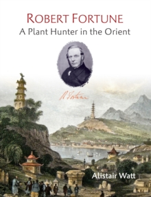 Robert Fortune: A Plant Hunter in the Orient, Hardback Book