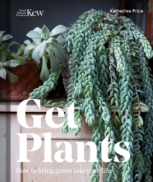 Get Plants : How to Bring Green into Your Life, Hardback Book