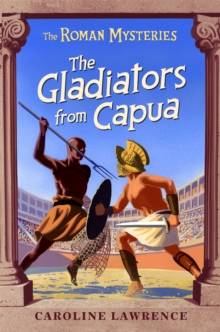 The Roman Mysteries: The Gladiators from Capua : Book 8, Paperback / softback Book