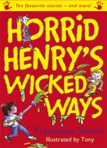 Horrid Henry's Wicked Ways : Ten Favourite Stories - And More!, Paperback Book