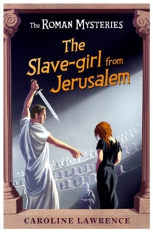 The Roman Mysteries: The Slave-girl from Jerusalem : Book 13, Paperback / softback Book