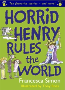 Horrid Henry Rules the World : Ten Favourite Stories - And More!, Paperback Book